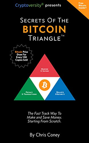 Secrets Of The Bitcoin Triangle: The Fast Track Way To Make And Save Money Starting From Scratch